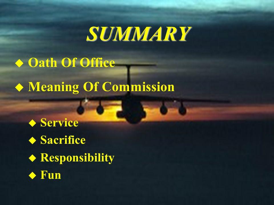 SUMMARY u Oath Of Office u Meaning Of Commission u Service u Sacrifice u Responsibility u Fun
