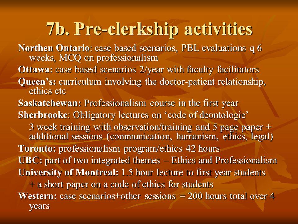 7b. Pre-clerkship activities Northen Ontario: case based scenarios, PBL evaluations q 6 weeks, MCQ on professionalism Ottawa: case based scenarios 2/y