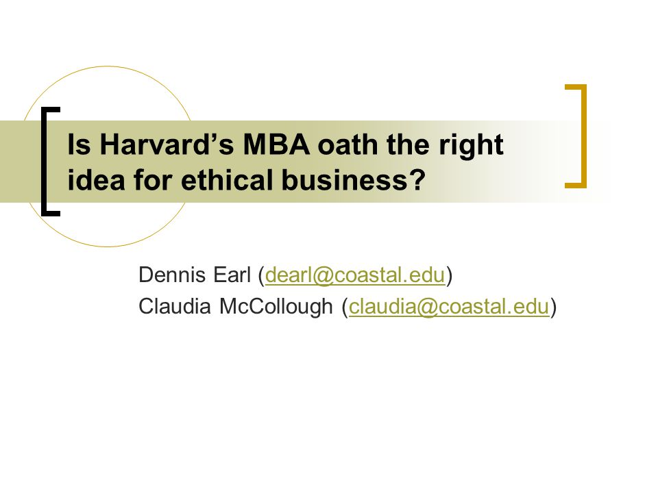 Is Harvard's MBA oath the right idea for ethical business.