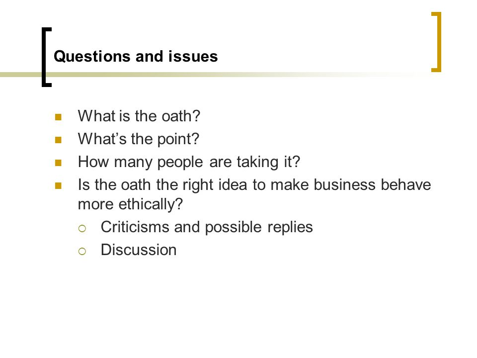 Questions and issues What is the oath. What's the point.