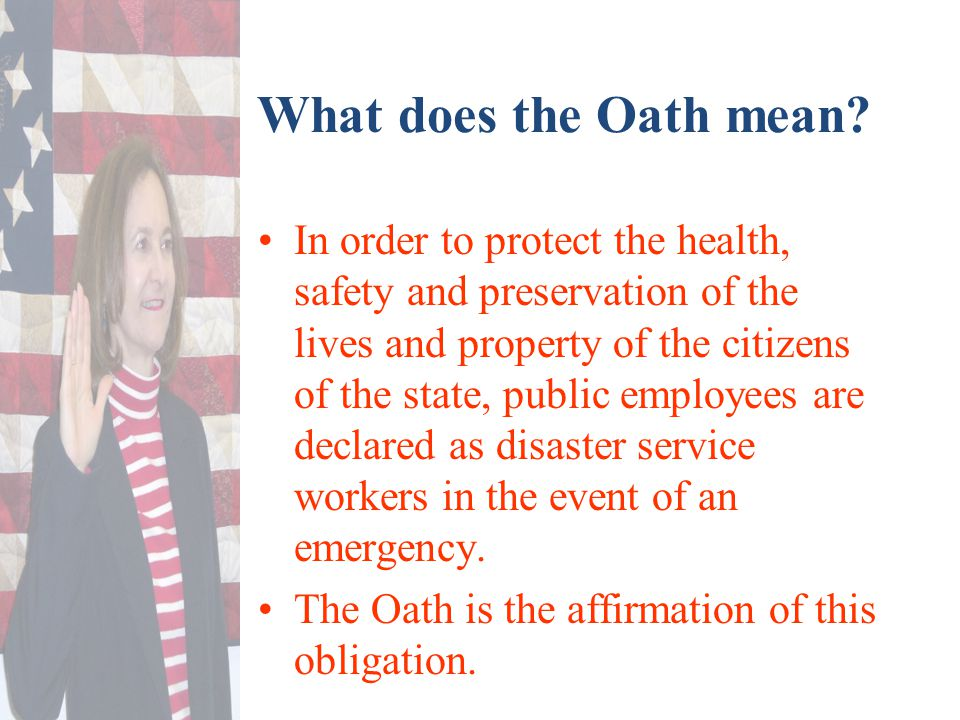 What does the Oath mean? In order to protect the health, safety and preservation of the lives and property of the citizens of the state, public employ