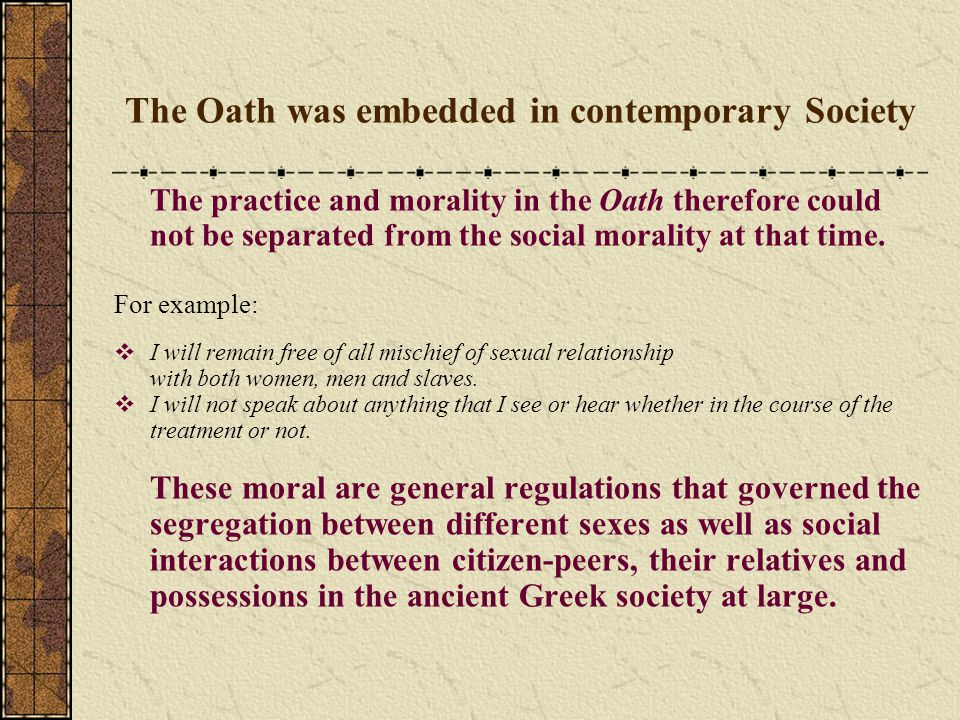 The Oath was embedded in contemporary Society The practice and morality in the Oath therefore could not be separated from the social morality at that time.