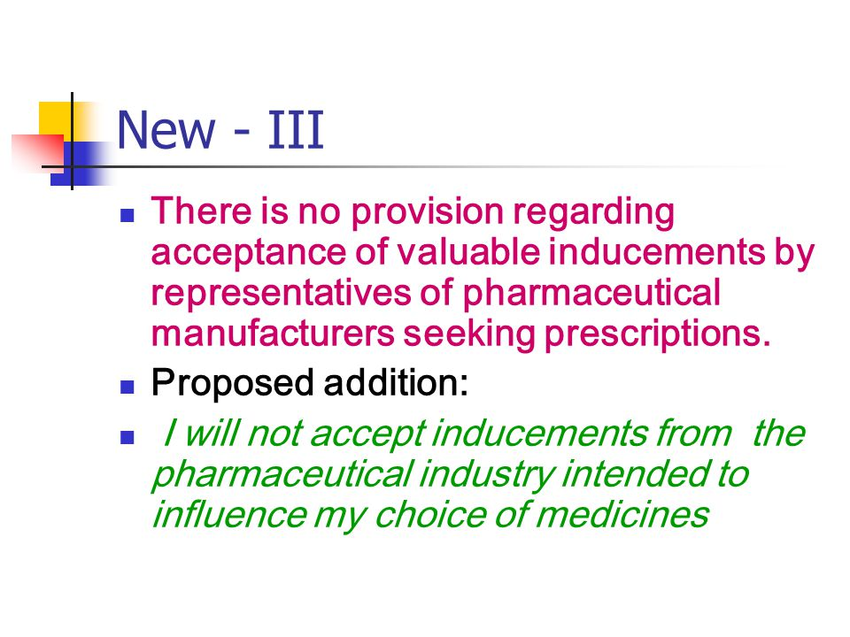 New - III There is no provision regarding acceptance of valuable inducements by representatives of pharmaceutical manufacturers seeking prescriptions.