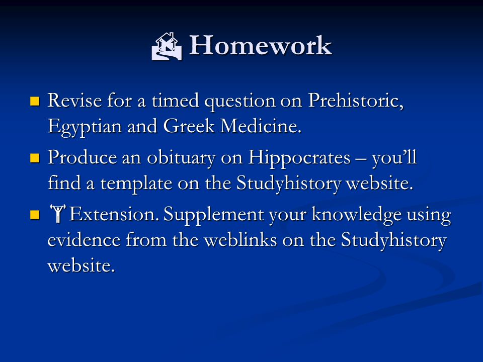  Homework Revise for a timed question on Prehistoric, Egyptian and Greek Medicine. Revise for a timed question on Prehistoric, Egyptian and Greek Med