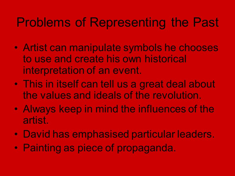 Problems of Representing the Past Artist can manipulate symbols he chooses to use and create his own historical interpretation of an event. This in it