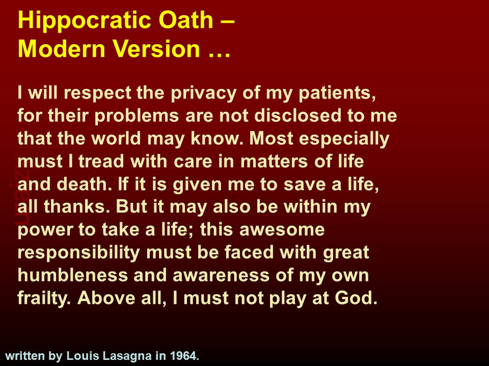 uraizy Hippocratic Oath – Modern Version … I will respect the privacy of my patients, for their problems are not disclosed to me that the world may kn