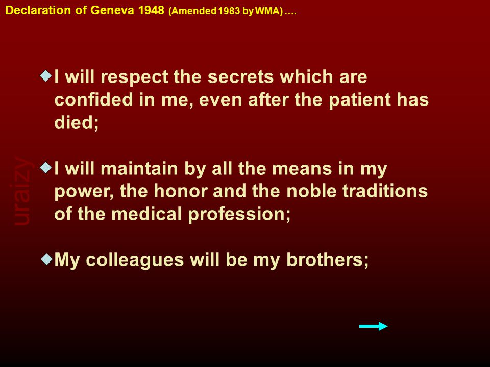 uraizy Declaration of Geneva 1948 (Amended 1983 by WMA) …. I will respect the secrets which are confided in me, even after the patient has died; I wil