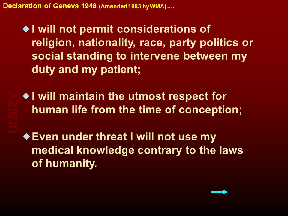 uraizy Declaration of Geneva 1948 (Amended 1983 by WMA) …. I will not permit considerations of religion, nationality, race, party politics or social s