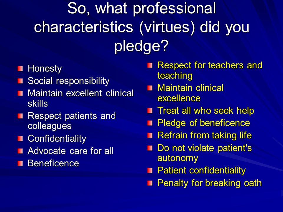 So, what professional characteristics (virtues) did you pledge.