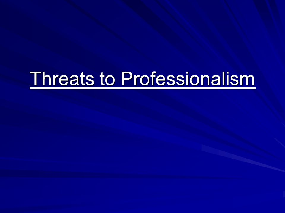 Threats to Professionalism