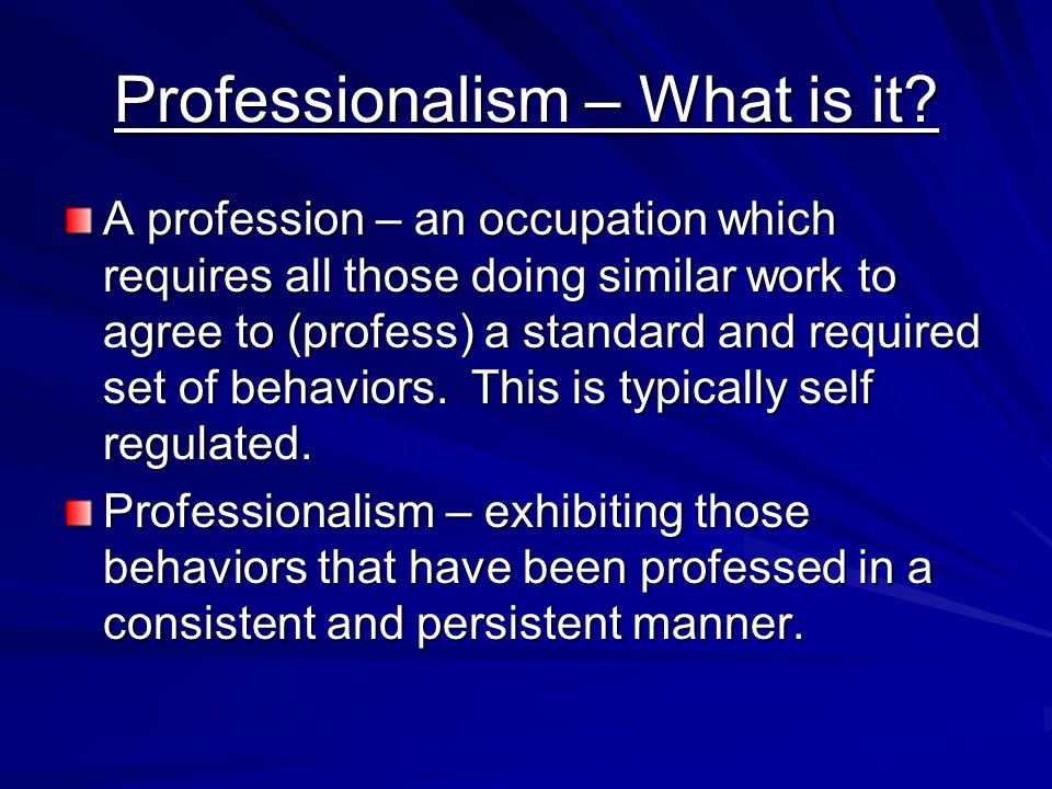 Professionalism – What is it.