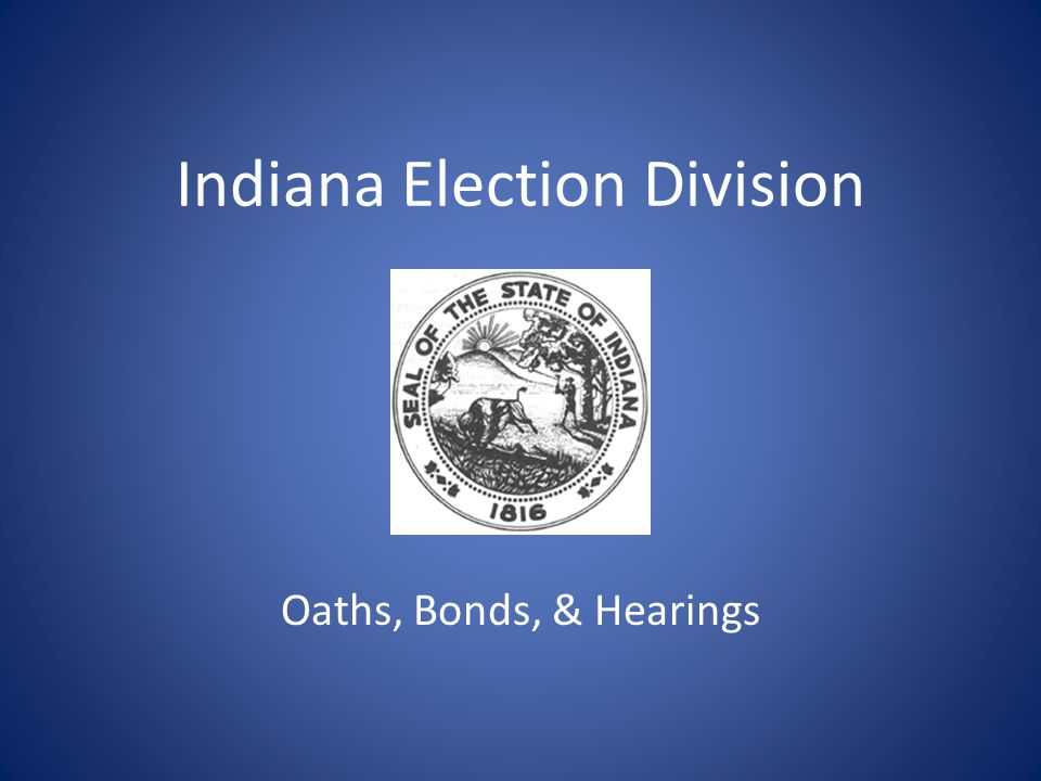 Indiana Election Division Oaths, Bonds, & Hearings