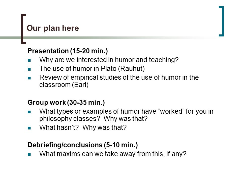 Our plan here Presentation (15-20 min.) Why are we interested in humor and teaching.