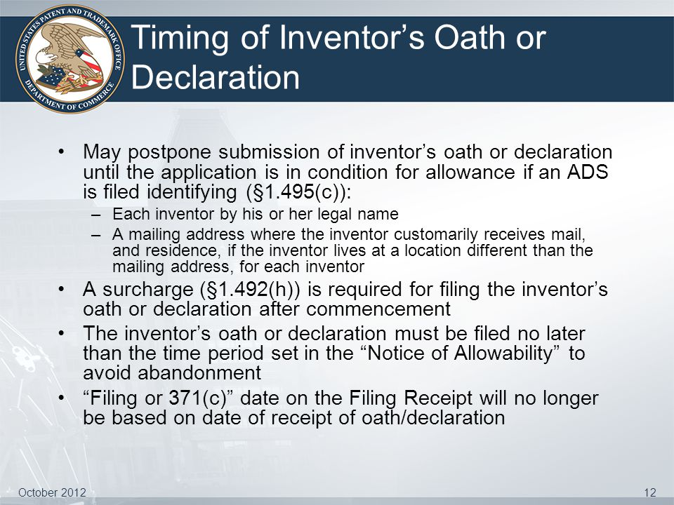 Timing of Inventor's Oath or Declaration May postpone submission of inventor's oath or declaration until the application is in condition for allowance