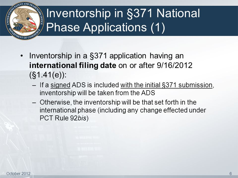 Inventorship in §371 National Phase Applications (1) Inventorship in a §371 application having an international filing date on or after 9/16/2012 (§1.