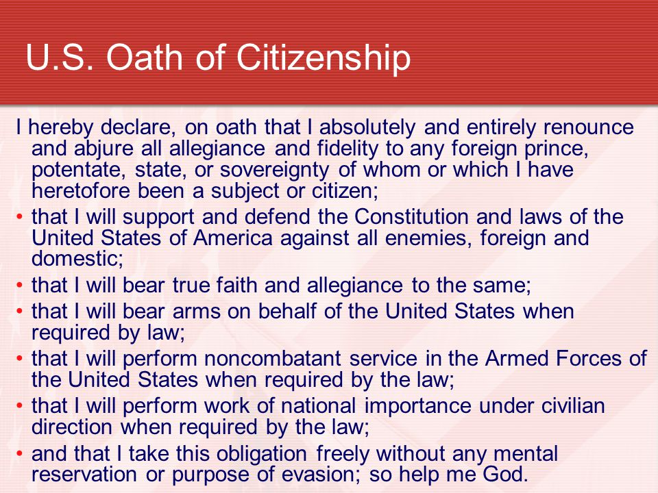 U.S. Oath of Citizenship I hereby declare, on oath that I absolutely and entirely renounce and abjure all allegiance and fidelity to any foreign princ