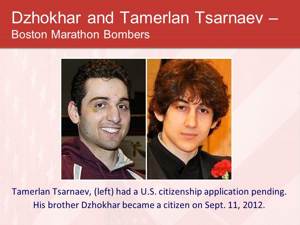 Dzhokhar and Tamerlan Tsarnaev – Boston Marathon Bombers Tamerlan Tsarnaev, (left) had a U.S.