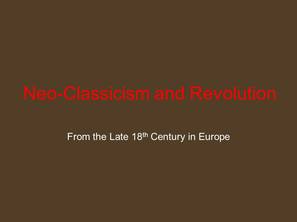 Neo-Classicism and Revolution From the Late 18 th Century in Europe
