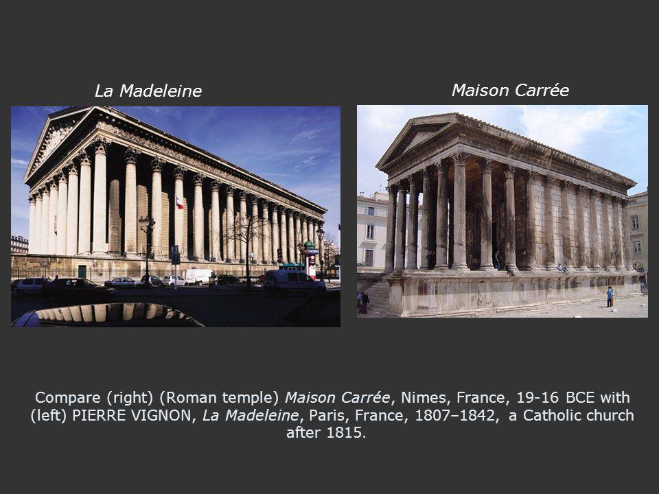 Compare (right) (Roman temple) Maison Carrée, Nimes, France, 19-16 BCE with (left) PIERRE VIGNON, La Madeleine, Paris, France, 1807–1842, a Catholic church after 1815.