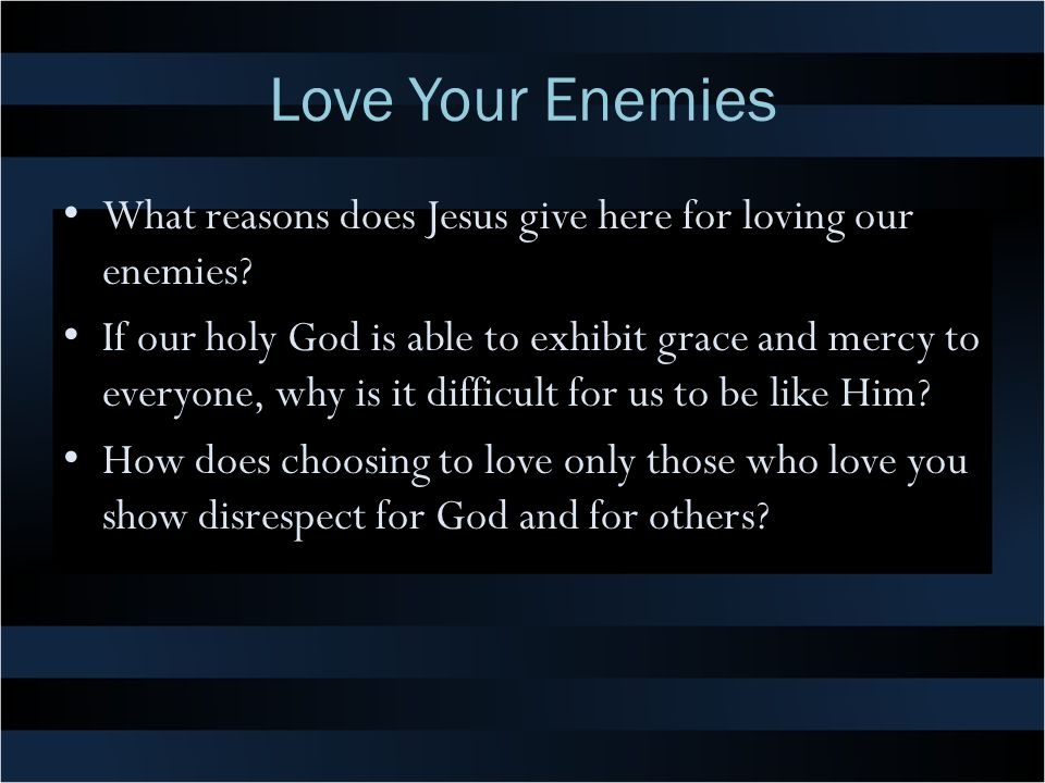 Love Your Enemies What reasons does Jesus give here for loving our enemies.