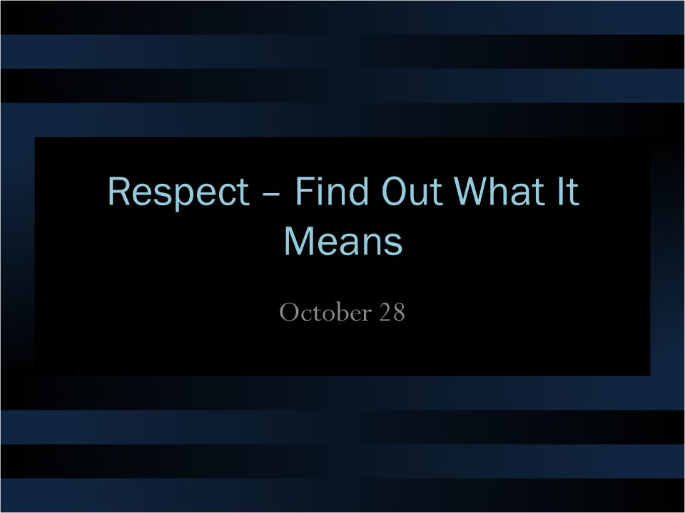 Respect – Find Out What It Means October 28