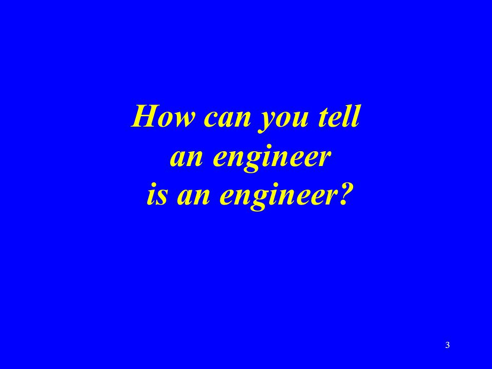 3 How can you tell an engineer is an engineer?