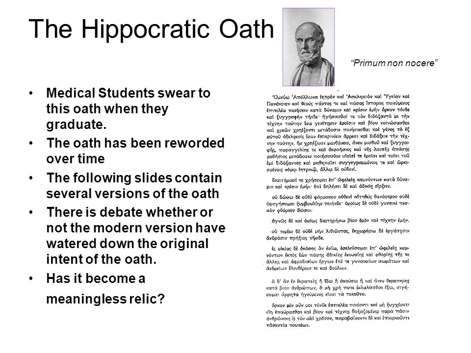 The Hippocratic Oath Medical Students swear to this oath when they graduate.