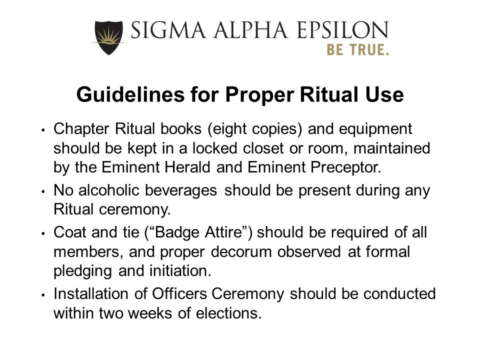 Guidelines for Proper Ritual Use The Ritual should be used for the opening and closing of all chapter meetings.