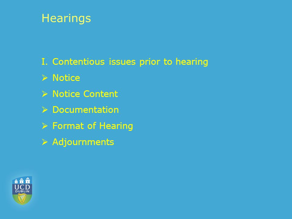 Hearings I.Contentious issues prior to hearing  Notice  Notice Content  Documentation  Format of Hearing  Adjournments