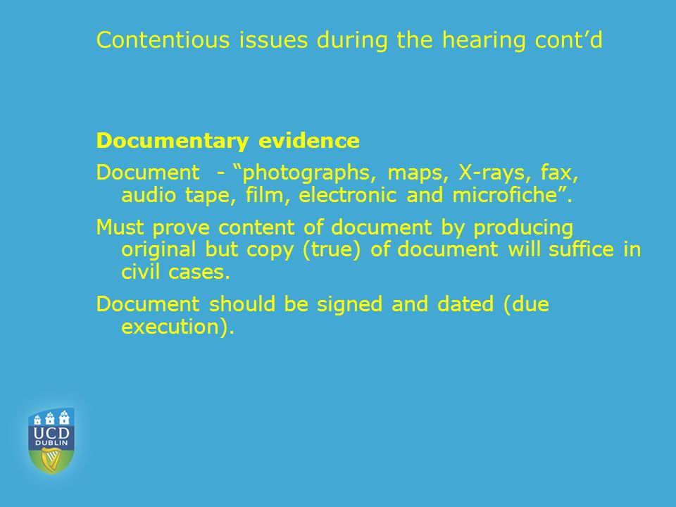 "Contentious issues during the hearing cont'd Documentary evidence Document - ""photographs, maps, X-rays, fax, audio tape, film, electronic and microfi"