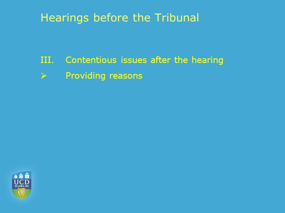 Hearings before the Tribunal III.Contentious issues after the hearing  Providing reasons