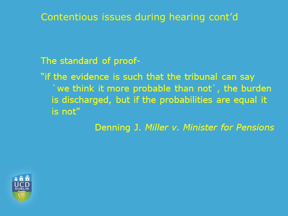 "Contentious issues during hearing cont'd The standard of proof- ""if the evidence is such that the tribunal can say `we think it more probable than not"