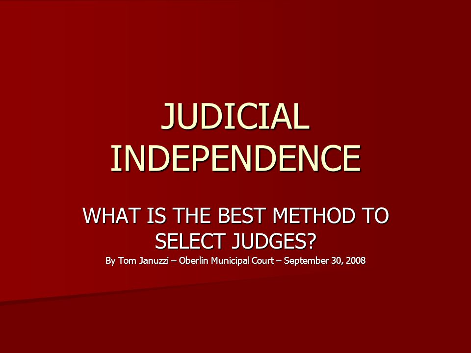 IMPARTIAL Judicial Rulings should be based on the facts, legal arguments and the law – not upon improper influence by interested parties Judicial Rulings should be based on the facts, legal arguments and the law – not upon improper influence by interested parties
