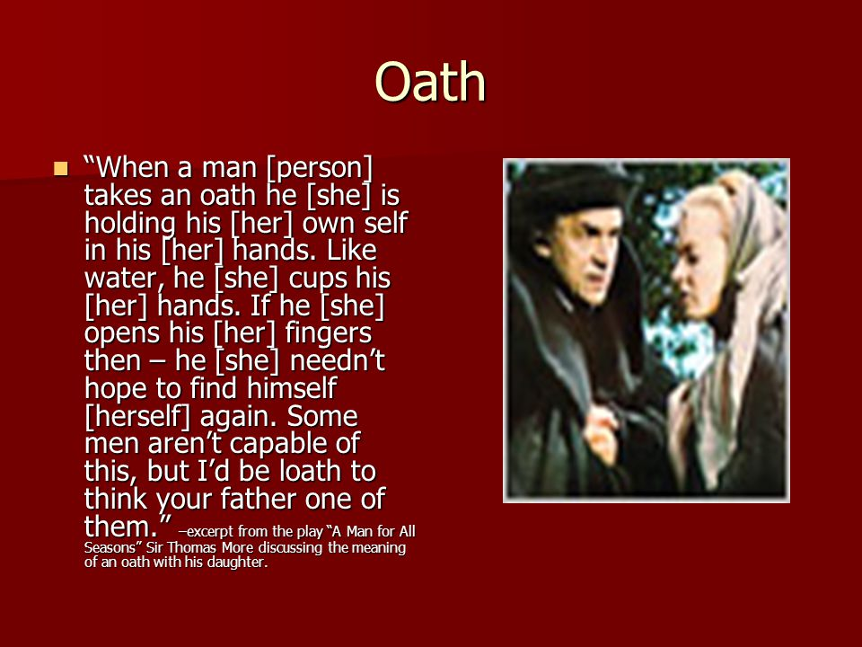 Oath When a man [person] takes an oath he [she] is holding his [her] own self in his [her] hands.