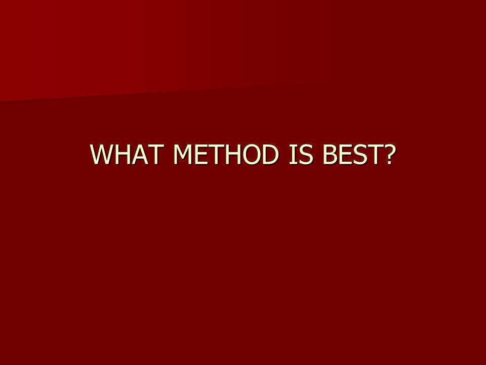 WHAT METHOD IS BEST