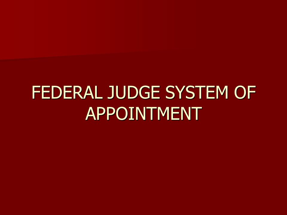 FEDERAL JUDGE SYSTEM OF APPOINTMENT