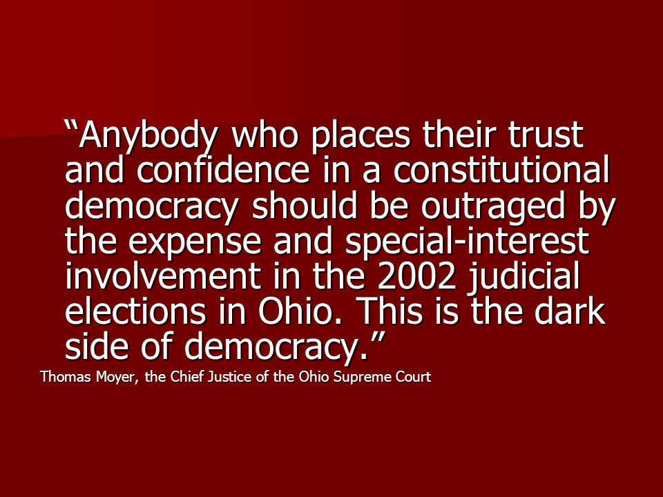 Anybody who places their trust and confidence in a constitutional democracy should be outraged by the expense and special-interest involvement in the 2002 judicial elections in Ohio.