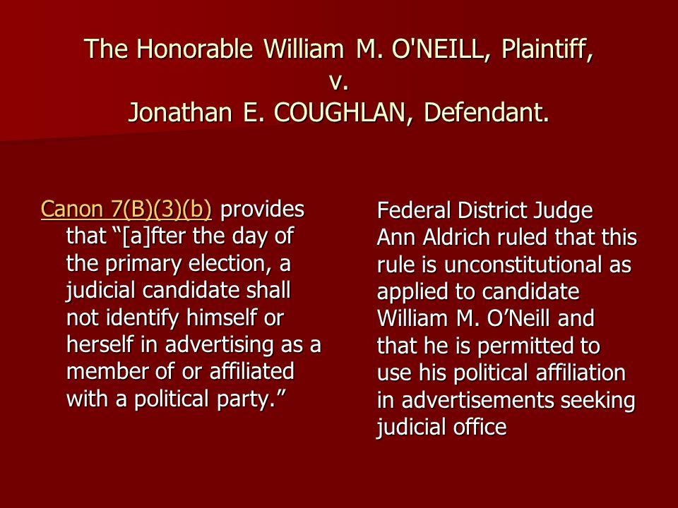 The Honorable William M. O NEILL, Plaintiff, v. Jonathan E.