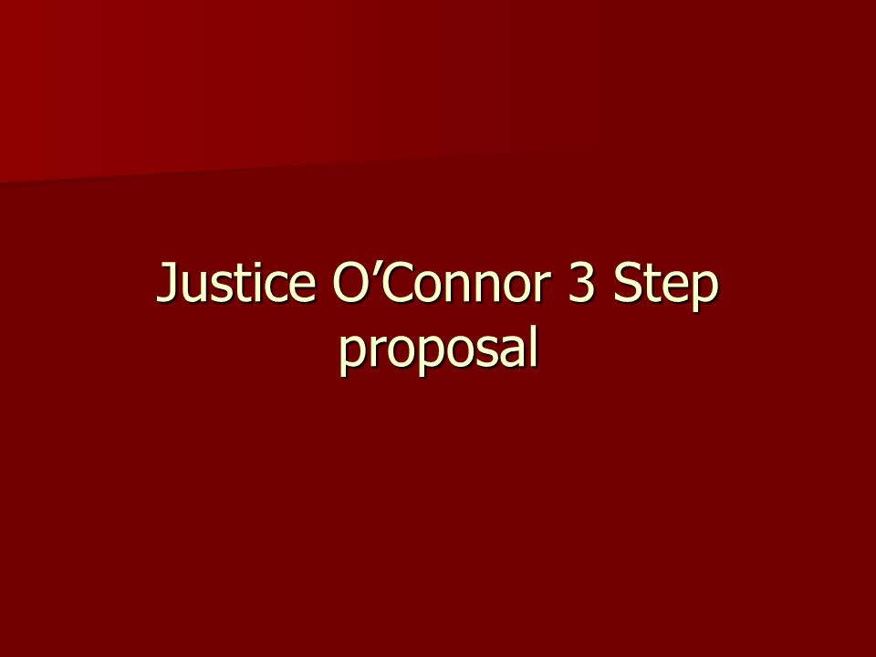 Justice O'Connor 3 Step proposal