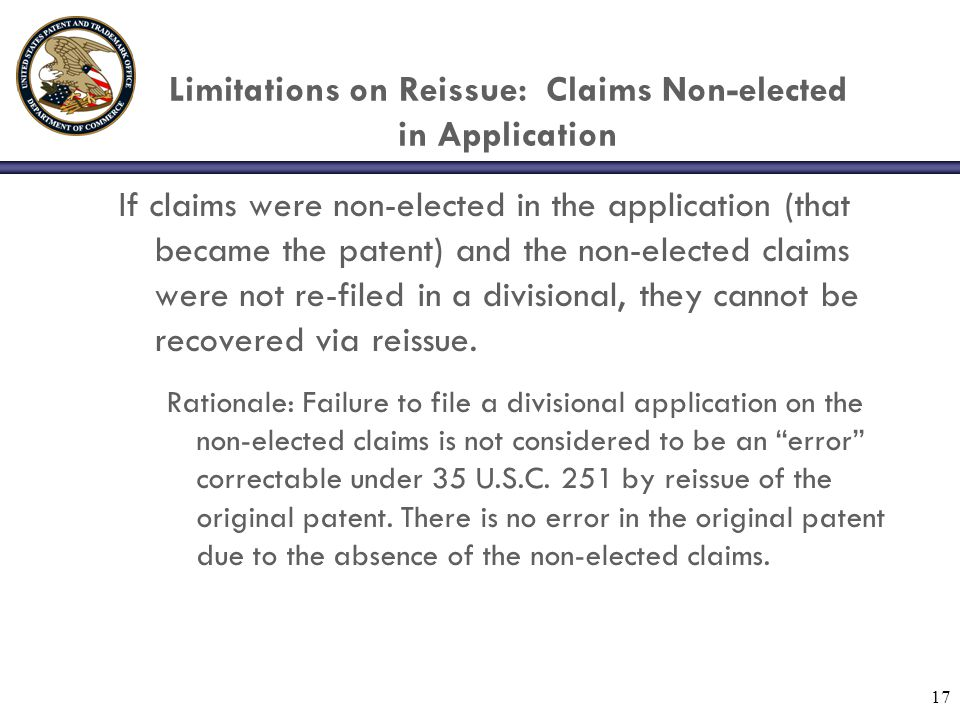 17 If claims were non-elected in the application (that became the patent) and the non-elected claims were not re-filed in a divisional, they cannot be recovered via reissue.