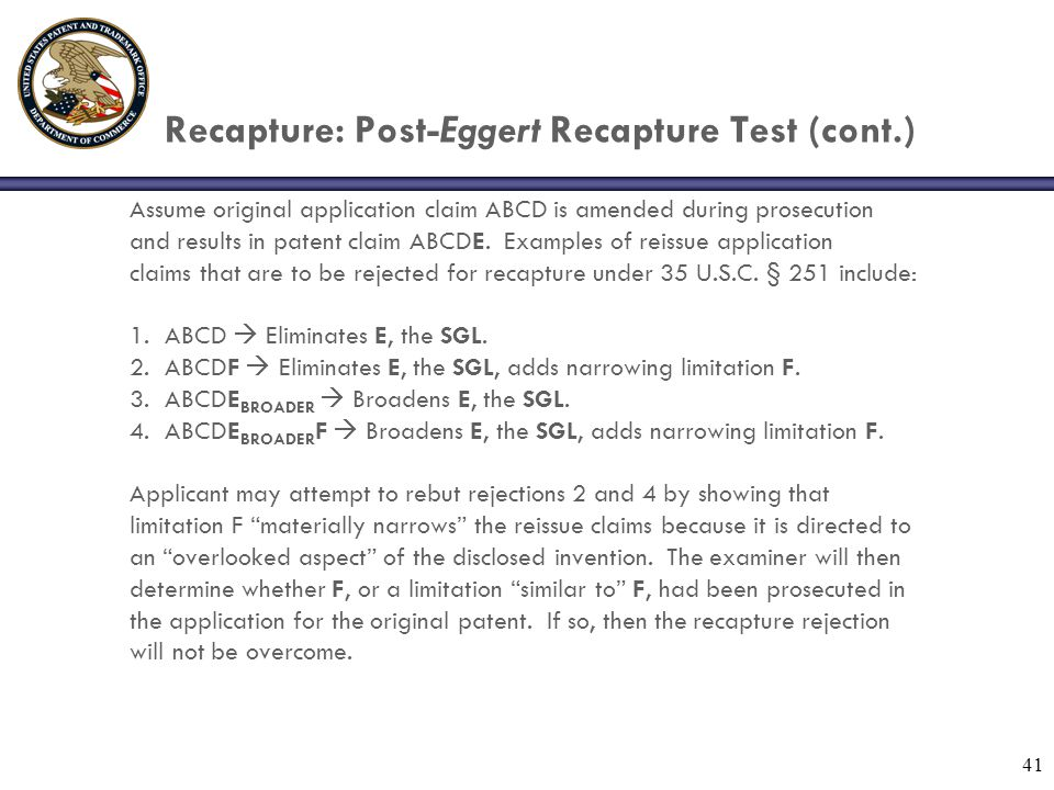 41 Recapture: Post-Eggert Recapture Test (cont.) Assume original application claim ABCD is amended during prosecution and results in patent claim ABCDE.