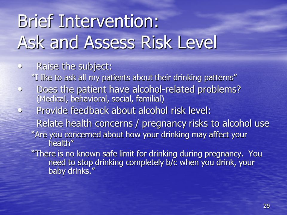 """29 Brief Intervention: Ask and Assess Risk Level Raise the subject: Raise the subject: """"I like to ask all my patients about their drinking patterns"""" D"""