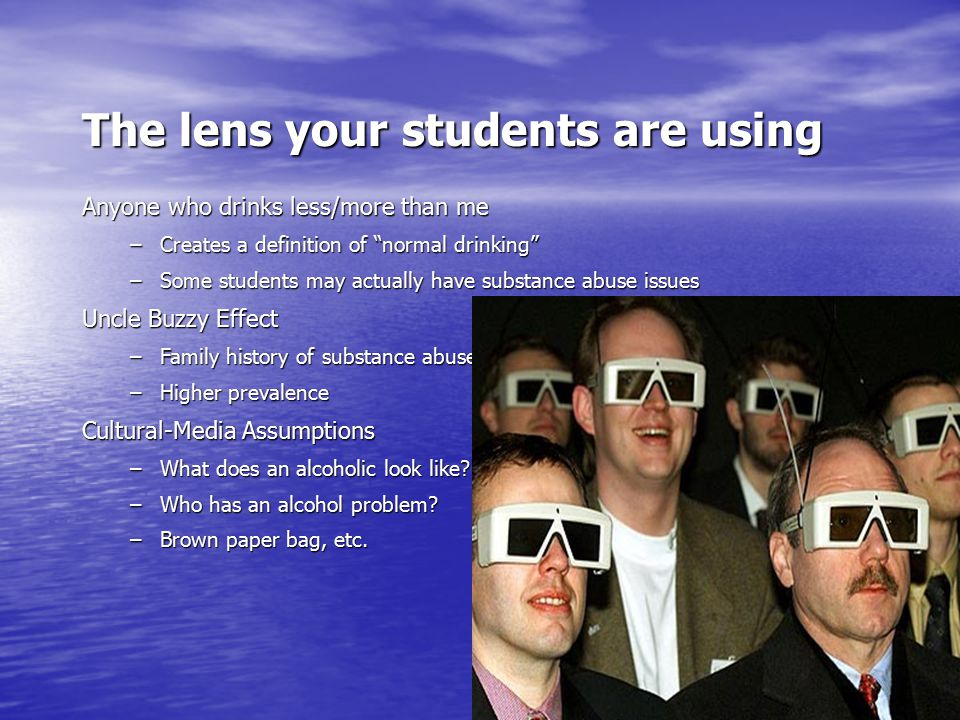 """3 The lens your students are using Anyone who drinks less/more than me –Creates a definition of """"normal drinking"""" –Some students may actually have sub"""