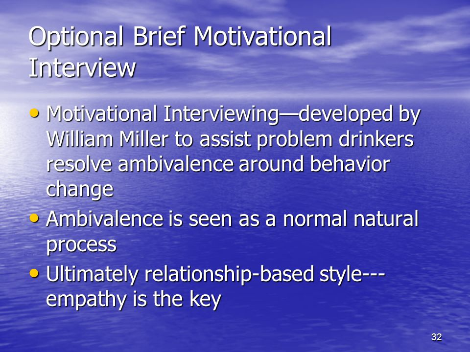 32 Optional Brief Motivational Interview Motivational Interviewing—developed by William Miller to assist problem drinkers resolve ambivalence around b