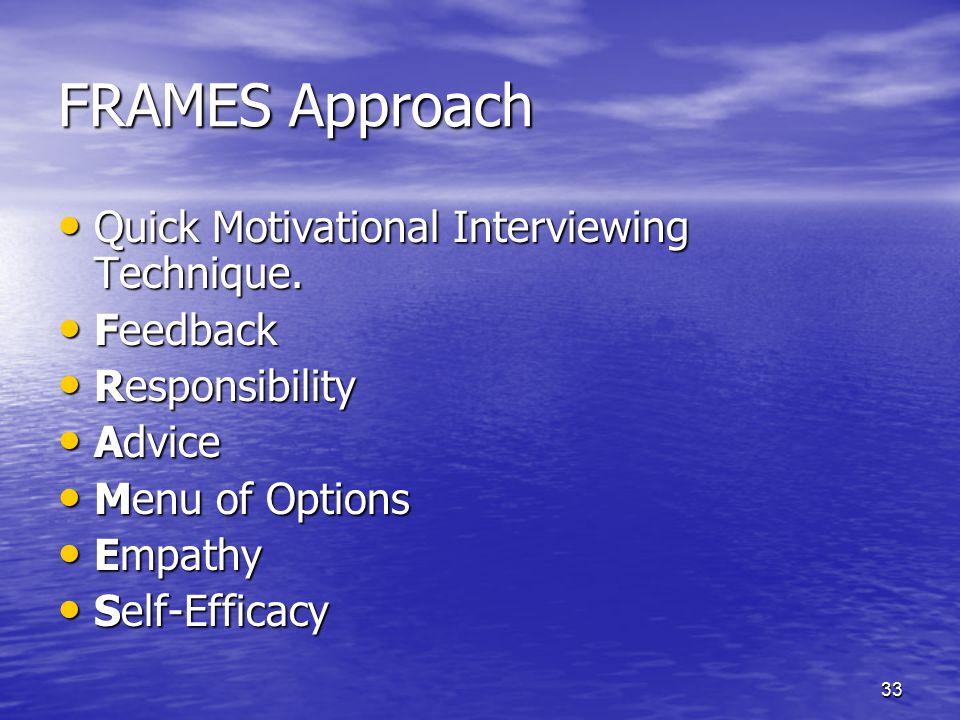 33 FRAMES Approach Quick Motivational Interviewing Technique. Quick Motivational Interviewing Technique. Feedback Feedback Responsibility Responsibili