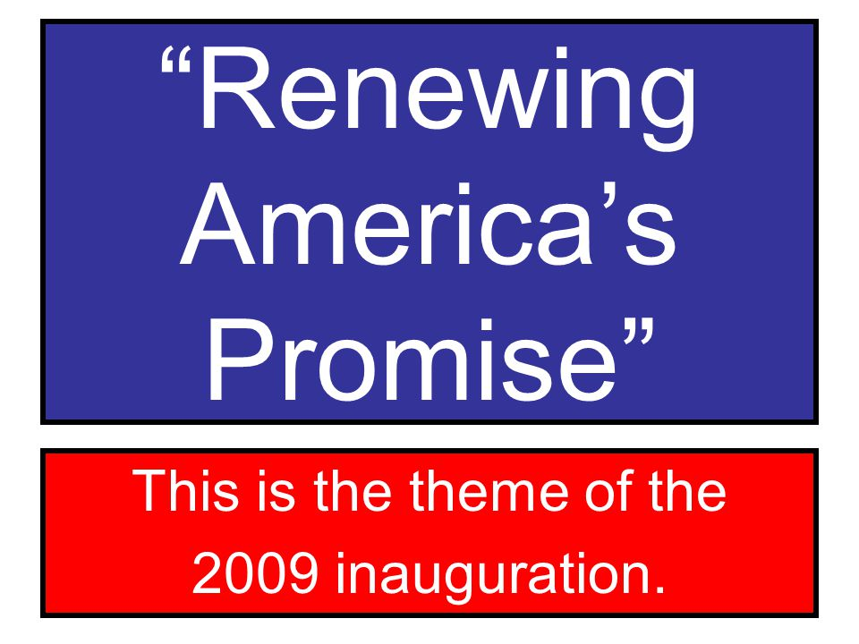 Renewing America's Promise This is the theme of the 2009 inauguration.