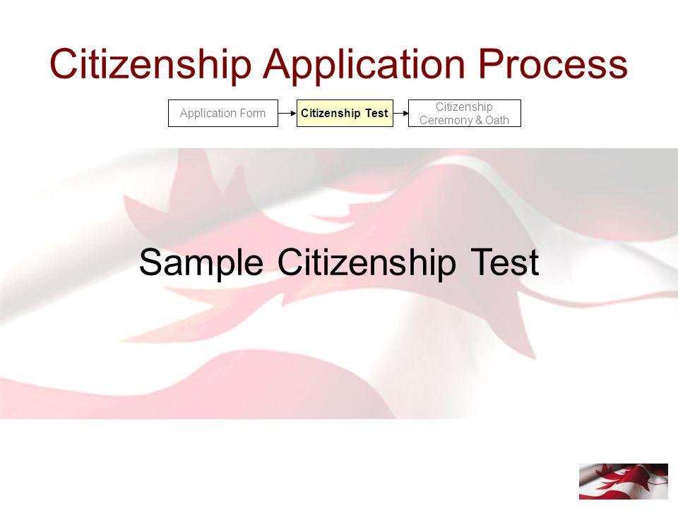 Citizenship Application Process Application FormCitizenship Test Citizenship Ceremony & Oath Sample Citizenship Test