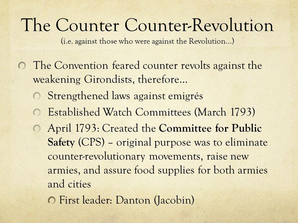 The Counter Counter-Revolution (i.e. against those who were against the Revolution…) The Convention feared counter revolts against the weakening Giron