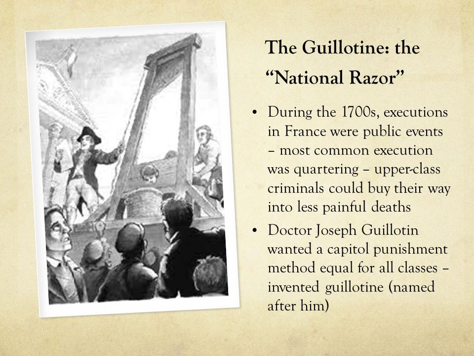 """The Guillotine: the """"National Razor"""" During the 1700s, executions in France were public events – most common execution was quartering – upper-class cr"""