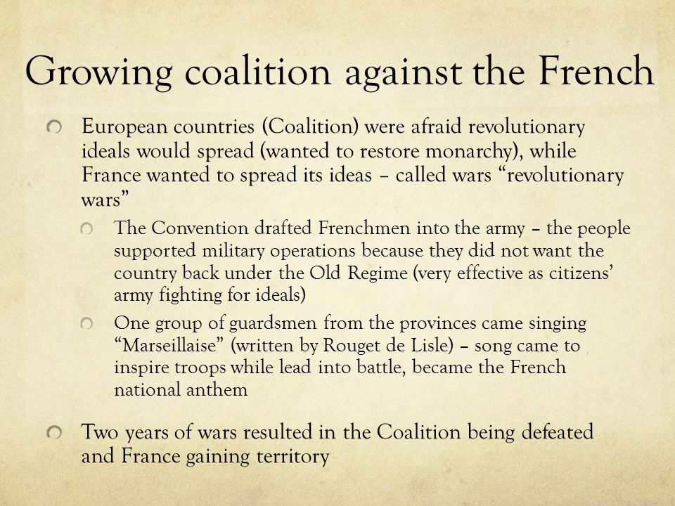 Growing coalition against the French European countries (Coalition) were afraid revolutionary ideals would spread (wanted to restore monarchy), while